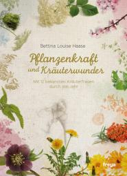 Buchcover: Pflanzenkraft und Kräuterwunder. Mit 12 bekannten Kräuterfrauen durch das Jahr